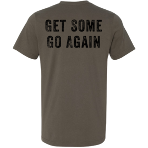 Get Some, Go Again T-shirt